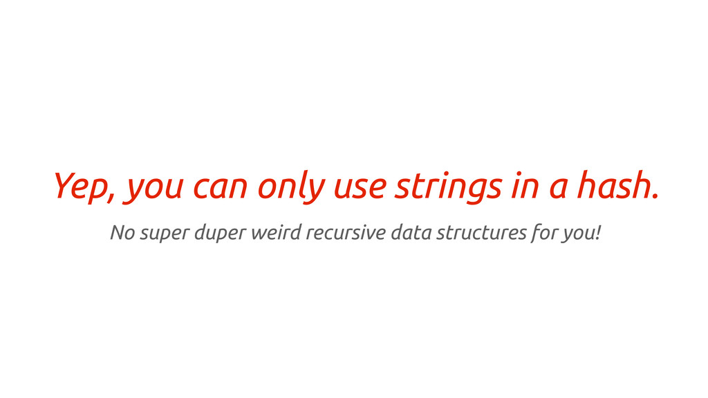 Yep, you can only use strings in a hash. No sup...