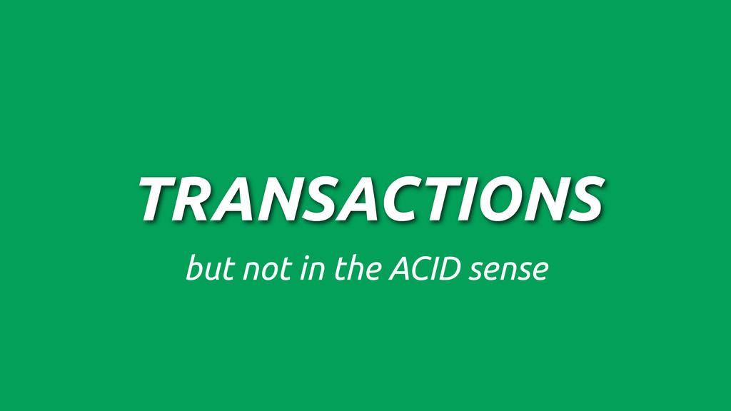 TRANSACTIONS but not in the ACID sense