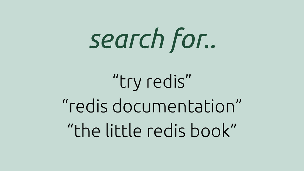 """search for.. """"try redis"""" """"redis documentation"""" ..."""