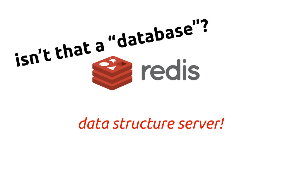"""data structure server! isn't that a """"database""""?"""