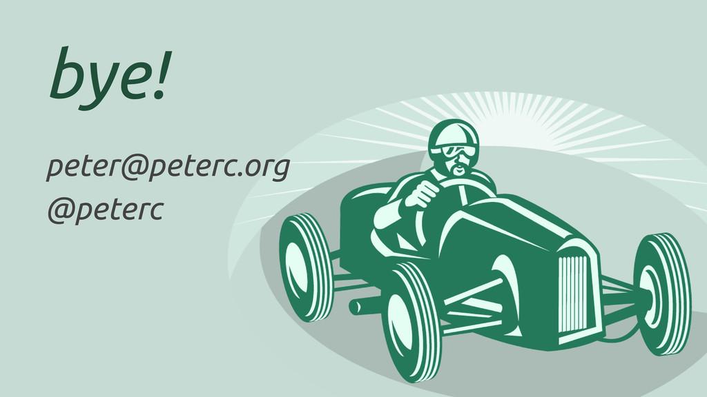 bye! peter@peterc.org @peterc