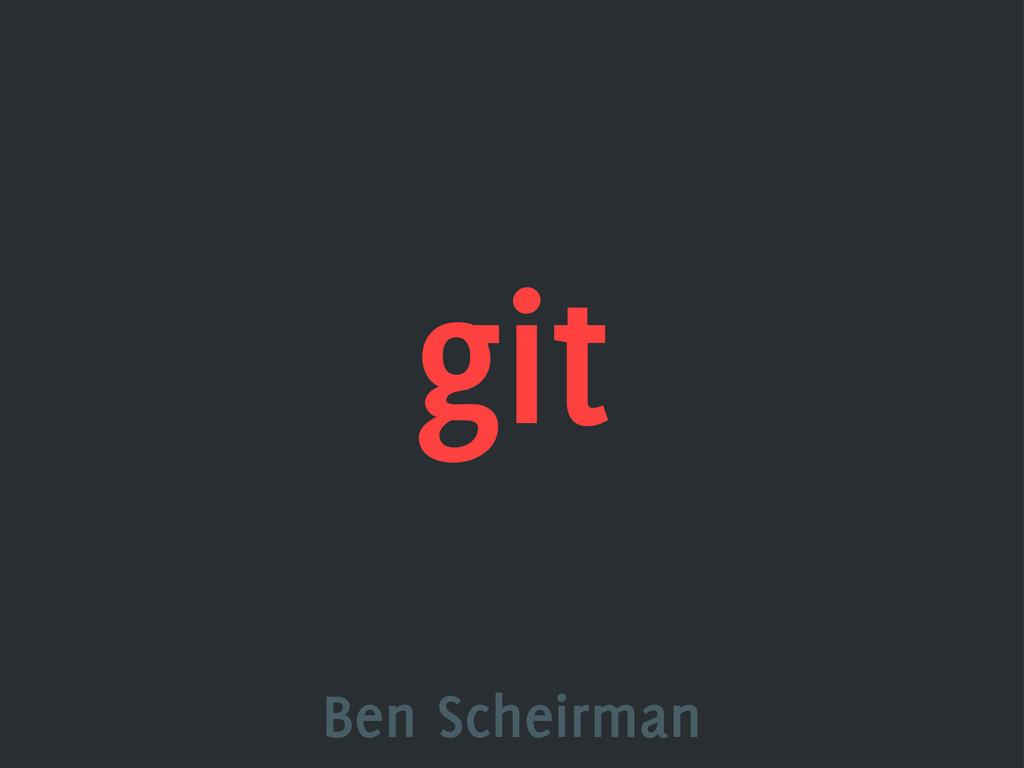 git Ben Scheirman