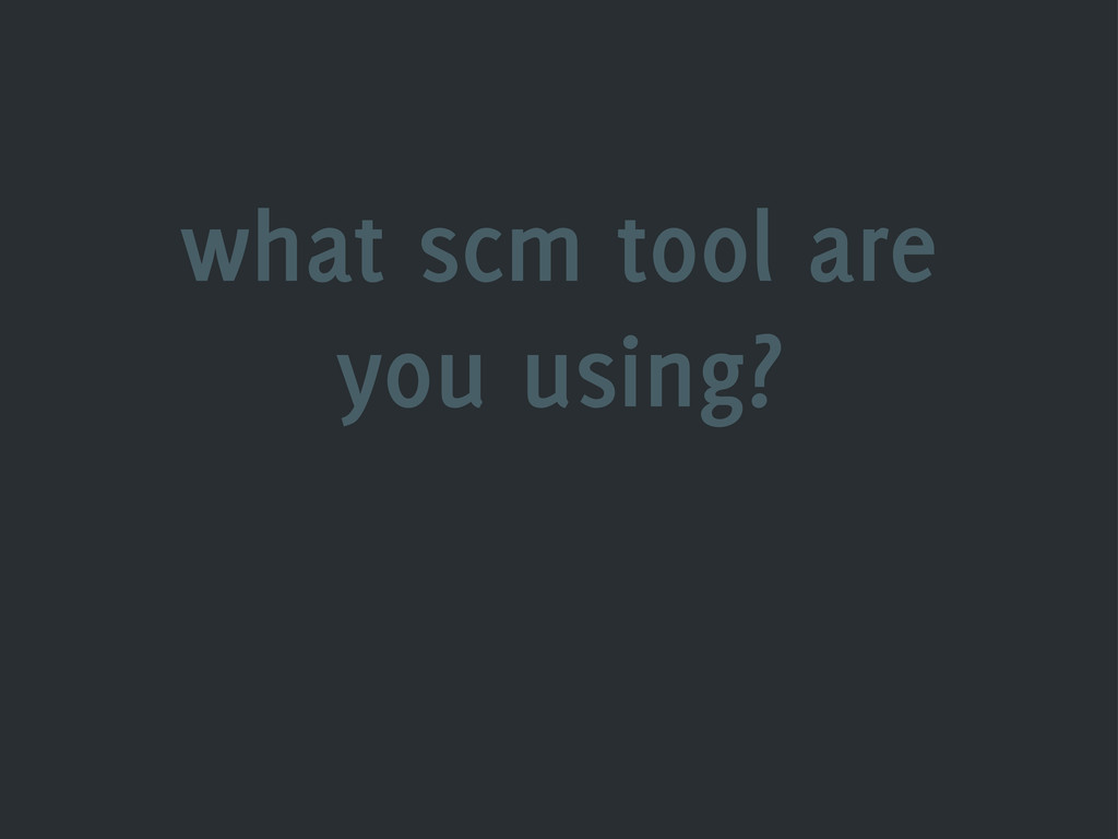 what scm tool are you using?