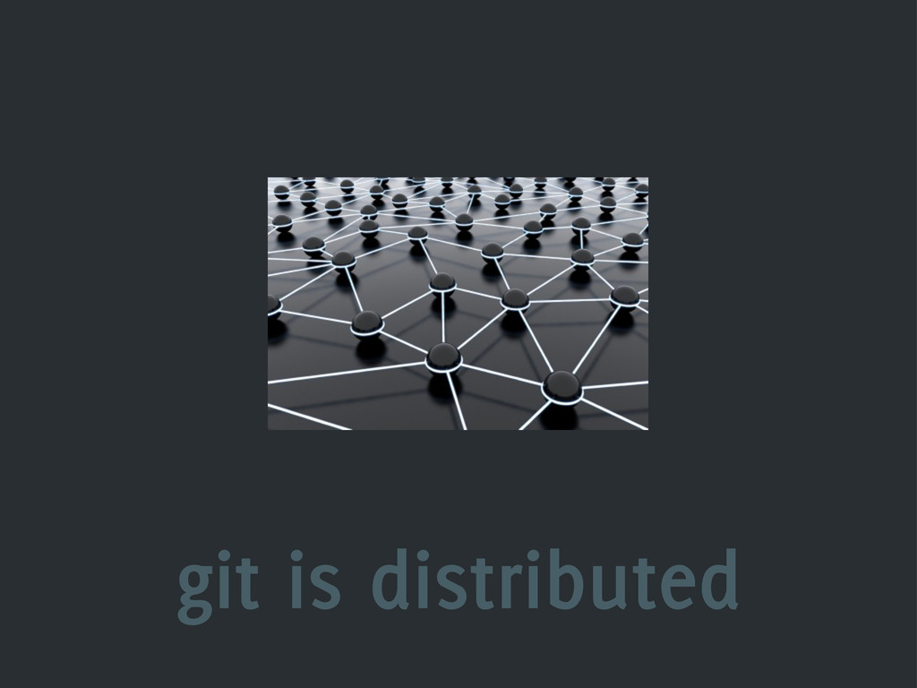 git is distributed