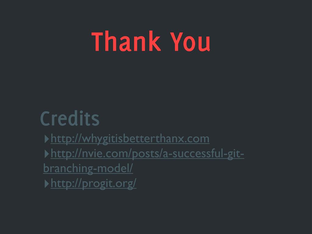 Thank You Credits ‣http://whygitisbetterthanx.c...