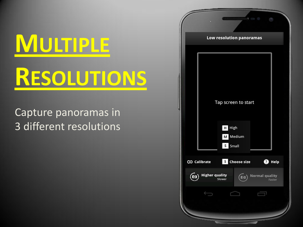 MULTIPLE RESOLUTIONS Capture panoramas in 3 dif...