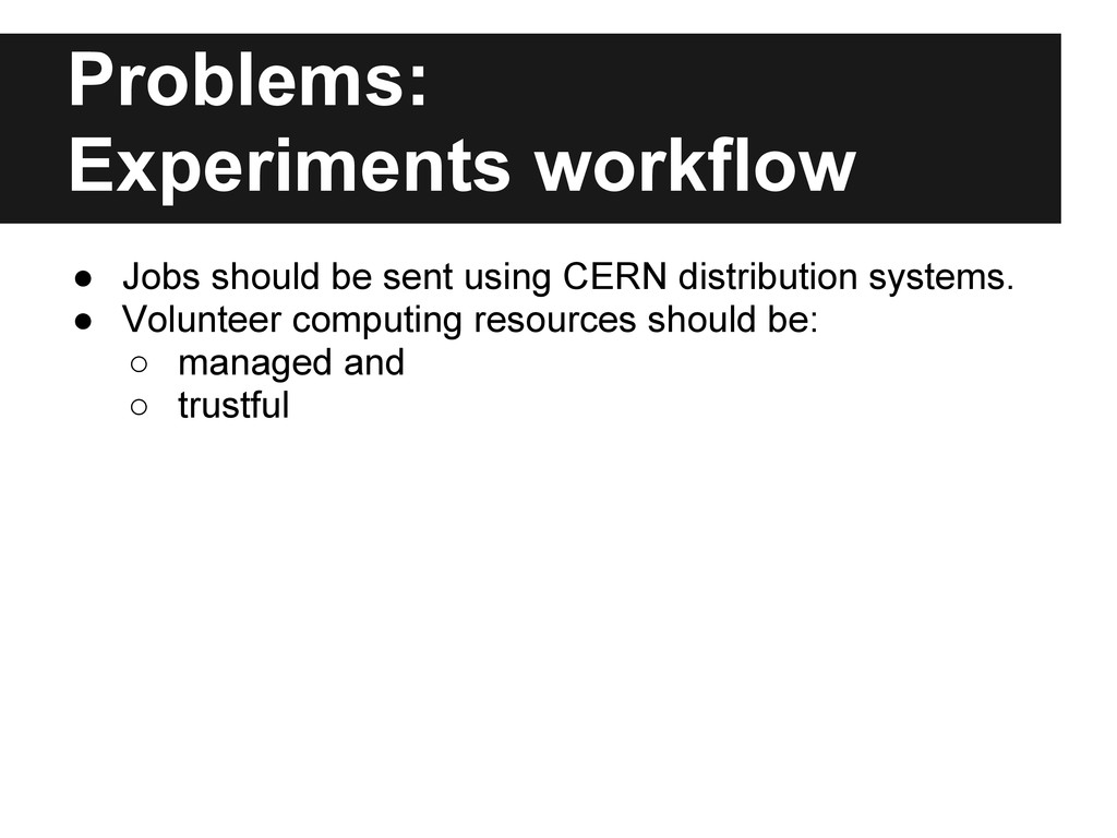Problems: Experiments workflow ● Jobs should be...