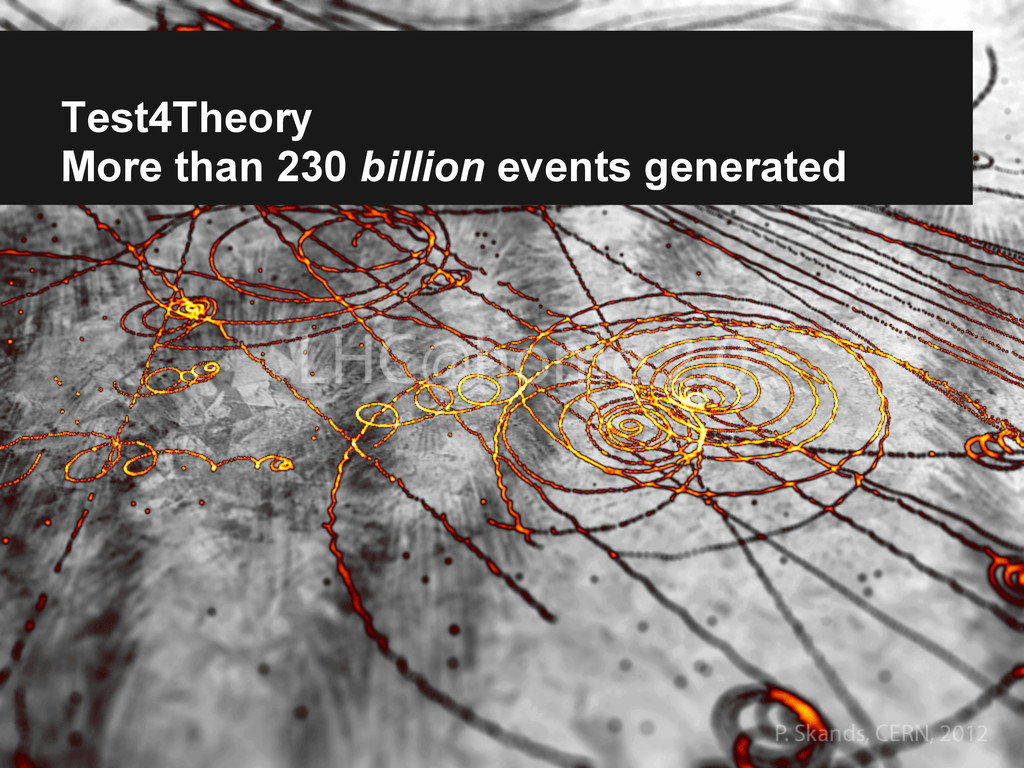 Test4Theory More than 230 billion events genera...