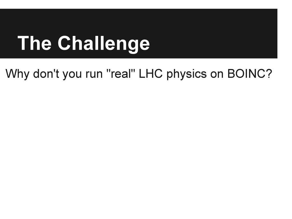 "The Challenge Why don't you run ""real"" LHC phys..."