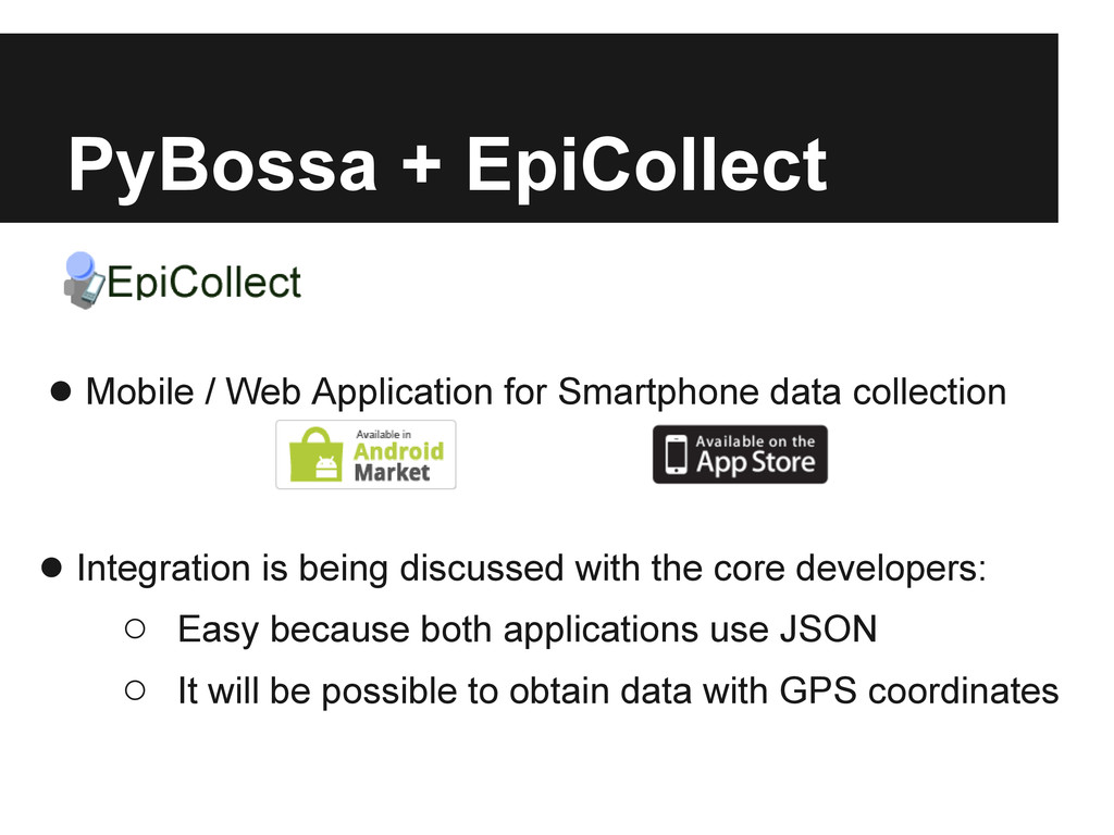 PyBossa + EpiCollect ● Mobile / Web Application...