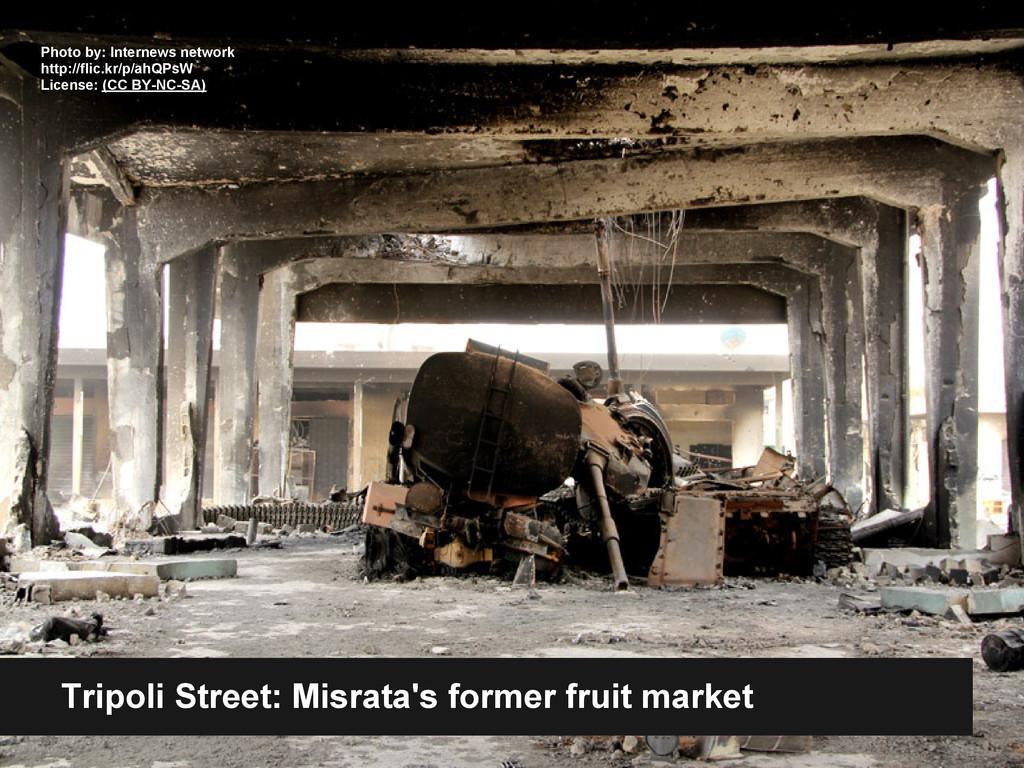 Tripoli Street: Misrata's former fruit market P...