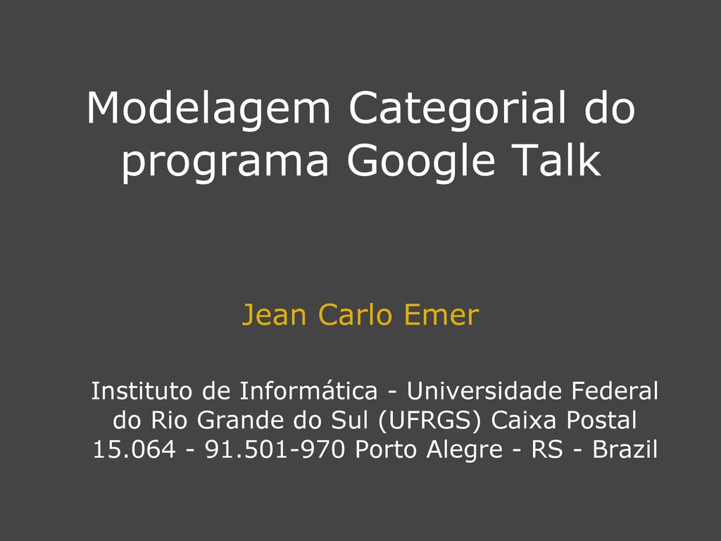 Modelagem Categorial do programa Google Talk Je...