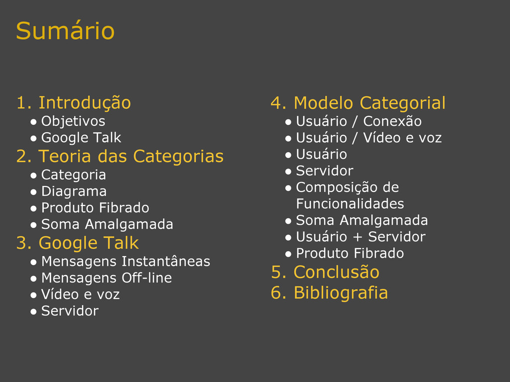 Sumário 1. Introdução ● Objetivos ● Google Talk...