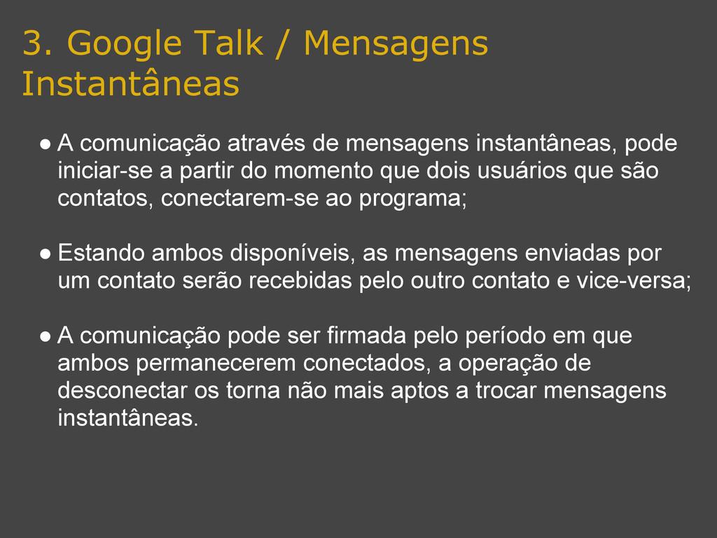 3. Google Talk / Mensagens Instantâneas ● A com...