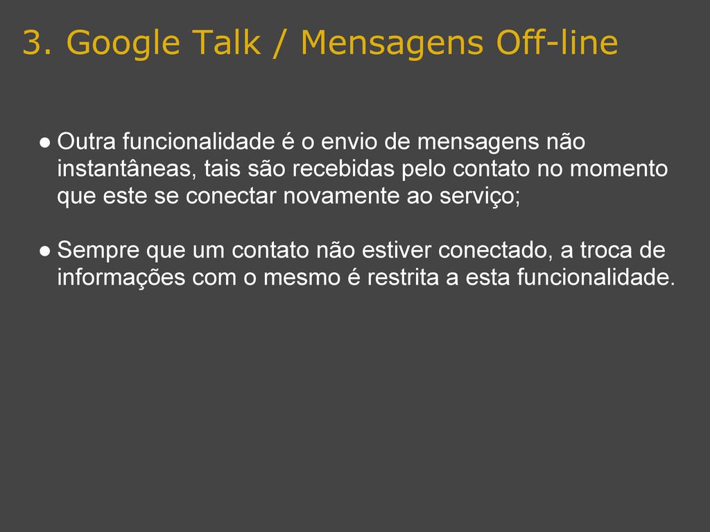 3. Google Talk / Mensagens Off-line ● Outra fun...