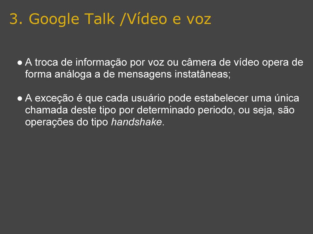 3. Google Talk /Vídeo e voz ● A troca de inform...
