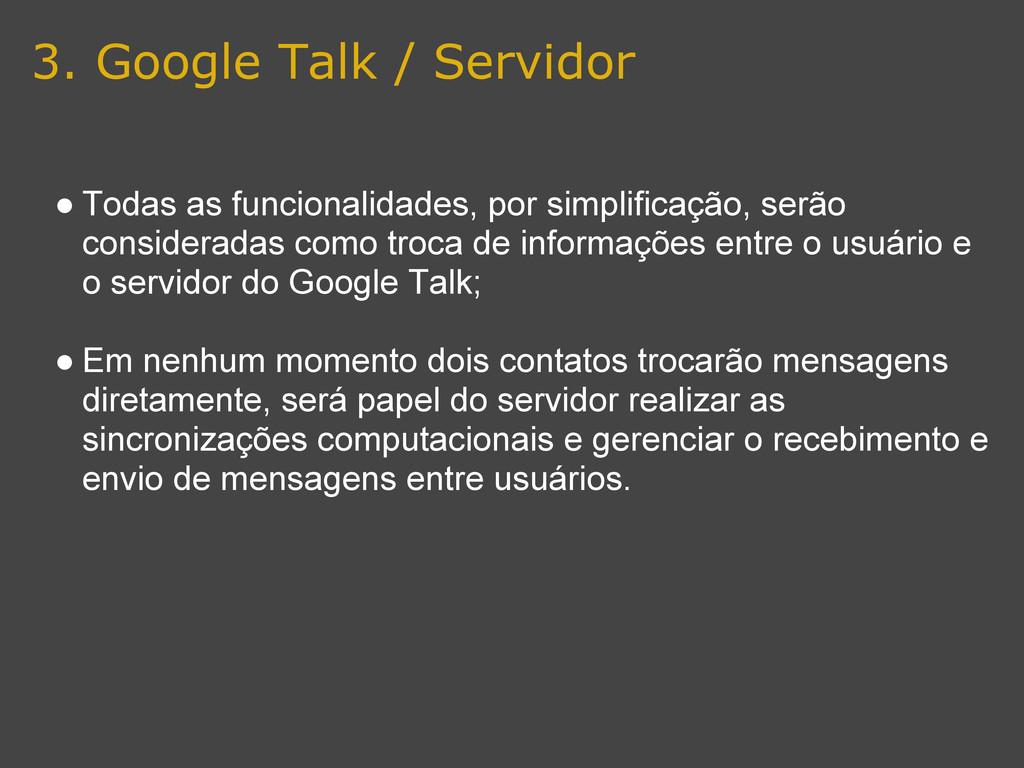 3. Google Talk / Servidor ● Todas as funcionali...