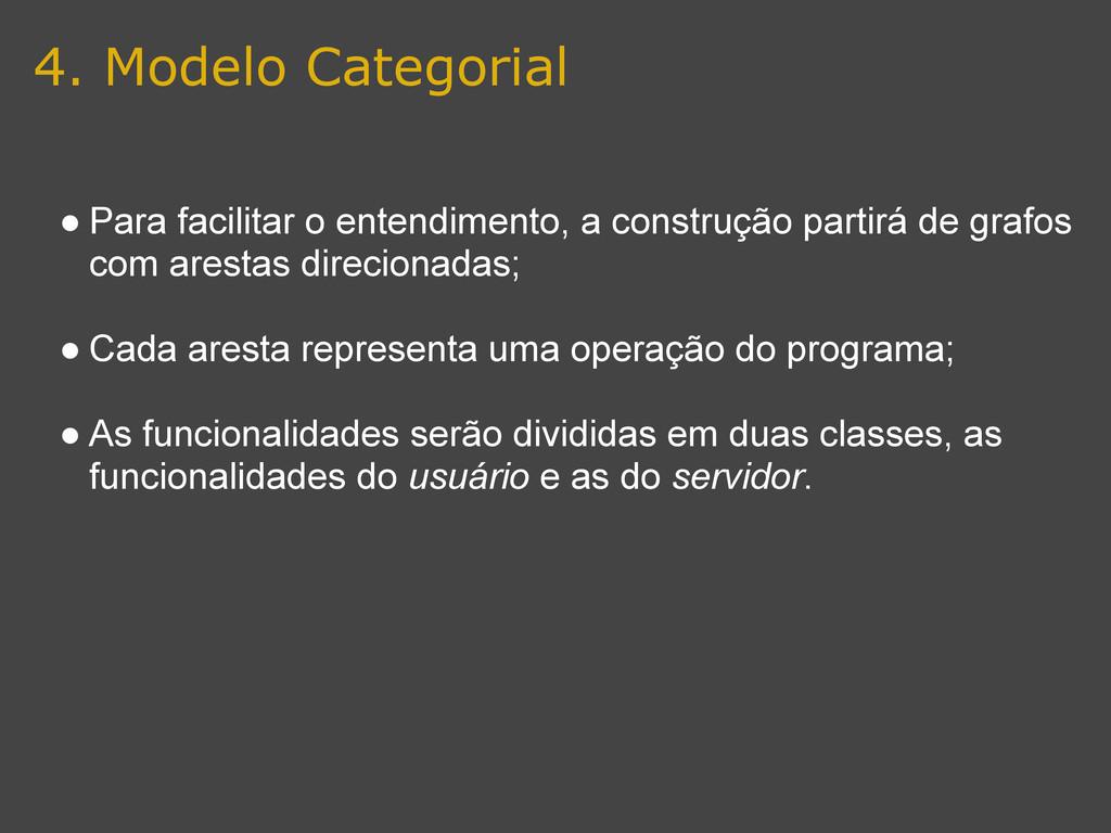 4. Modelo Categorial ● Para facilitar o entendi...