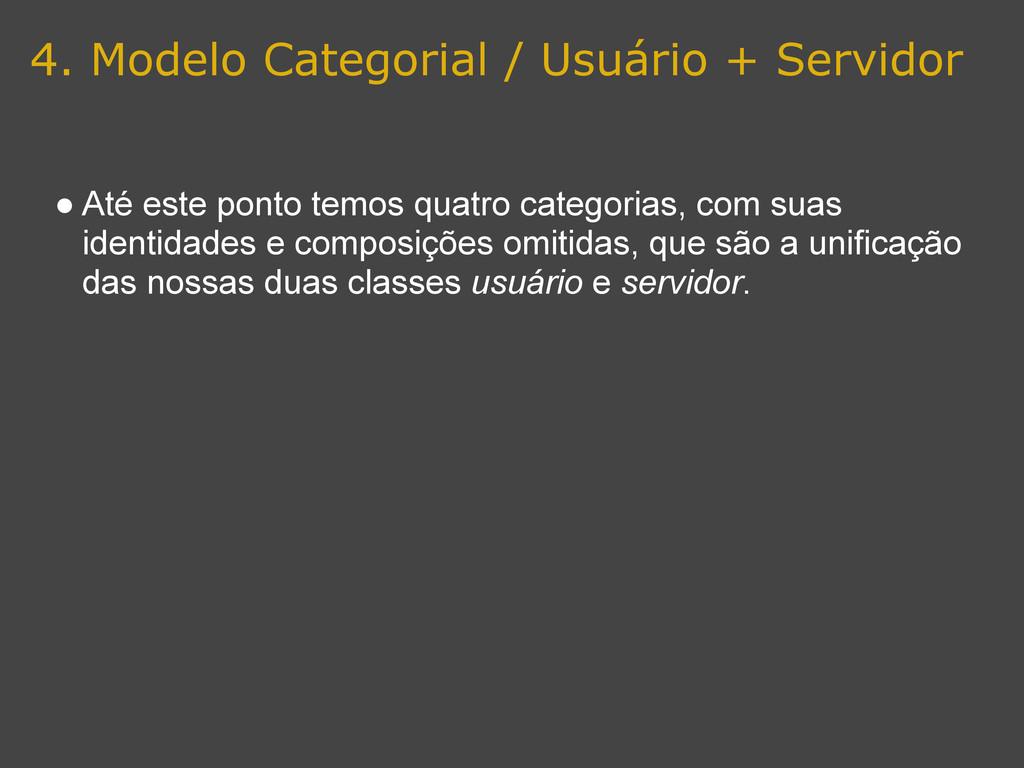 4. Modelo Categorial / Usuário + Servidor ● Até...