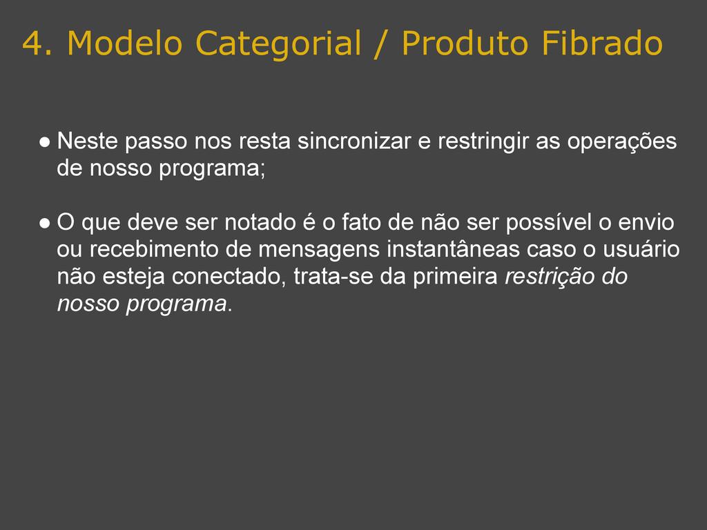 4. Modelo Categorial / Produto Fibrado ● Neste ...