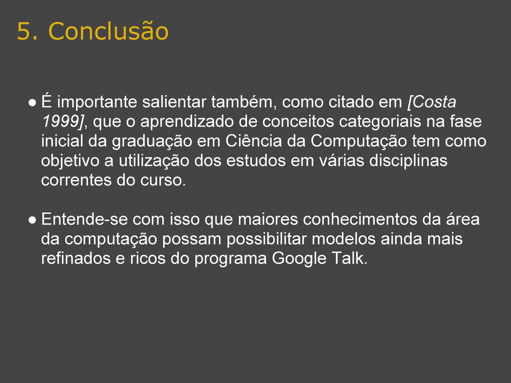 5. Conclusão ● É importante salientar também, c...