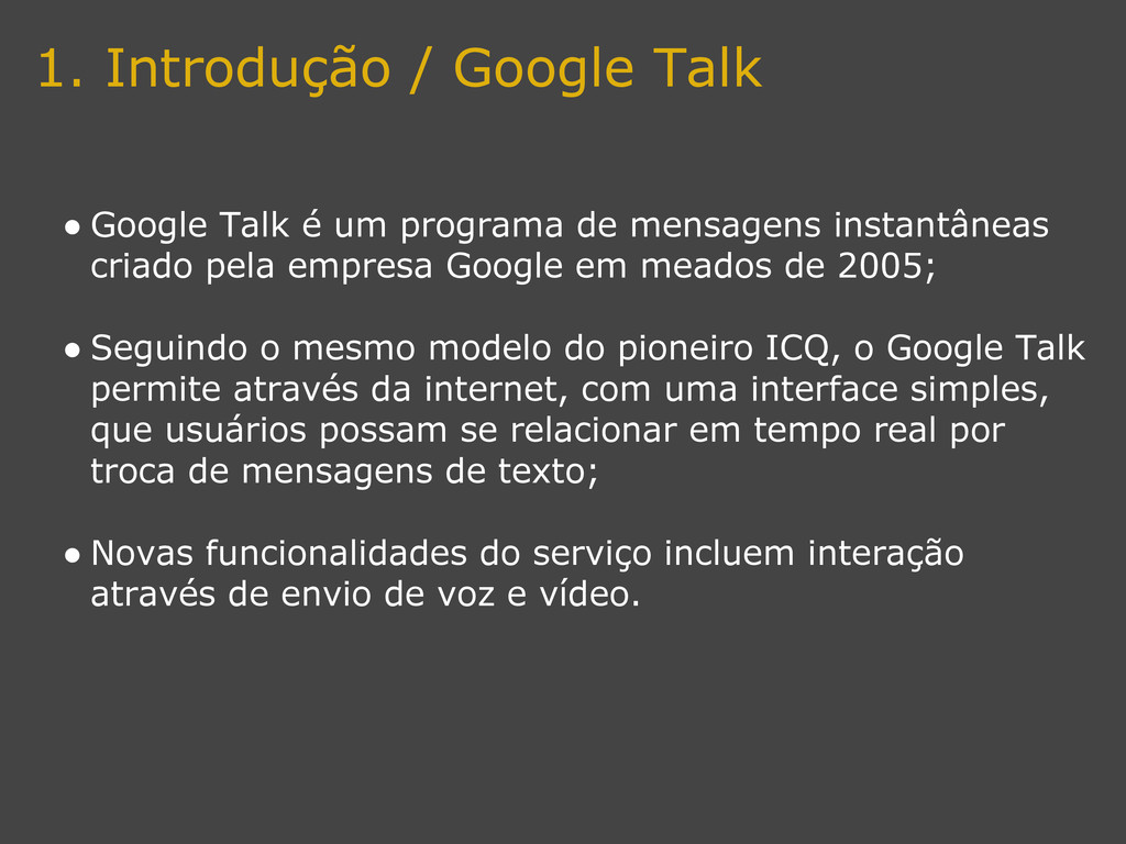 1. Introdução / Google Talk ● Google Talk é um ...
