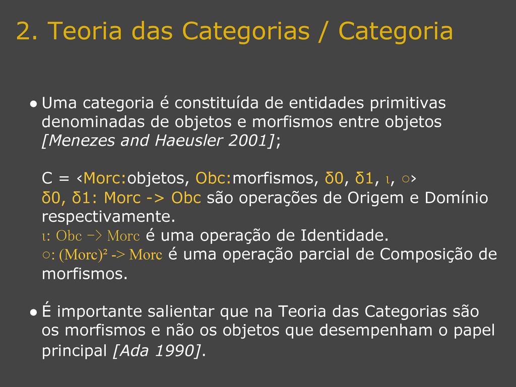 2. Teoria das Categorias / Categoria ● Uma cate...
