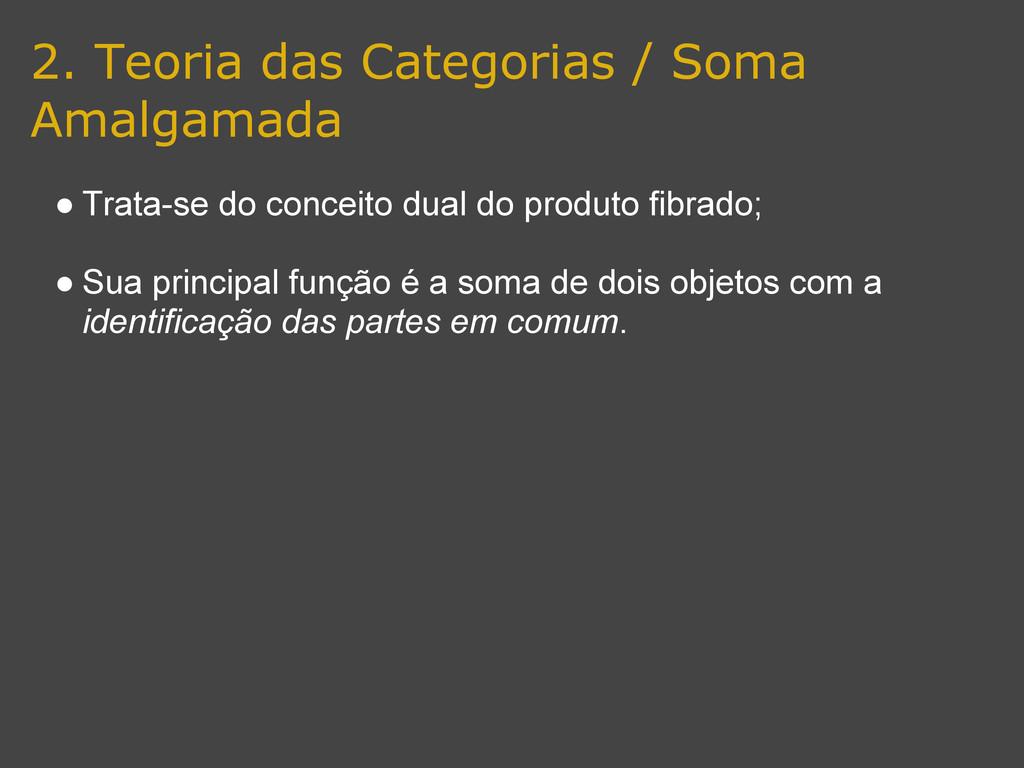 2. Teoria das Categorias / Soma Amalgamada ● Tr...