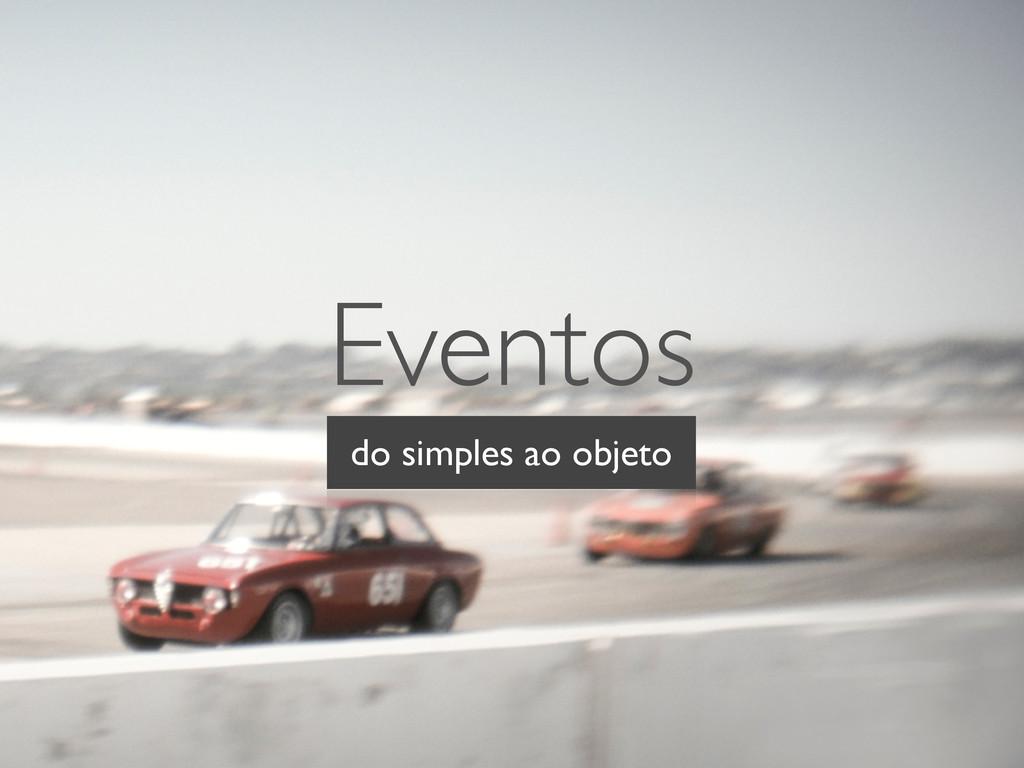 Eventos do simples ao objeto