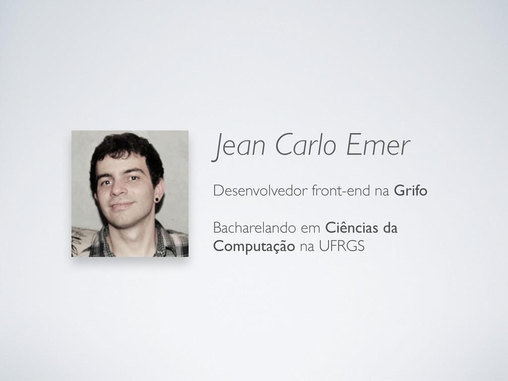 Jean Carlo Emer Desenvolvedor front-end na Grif...