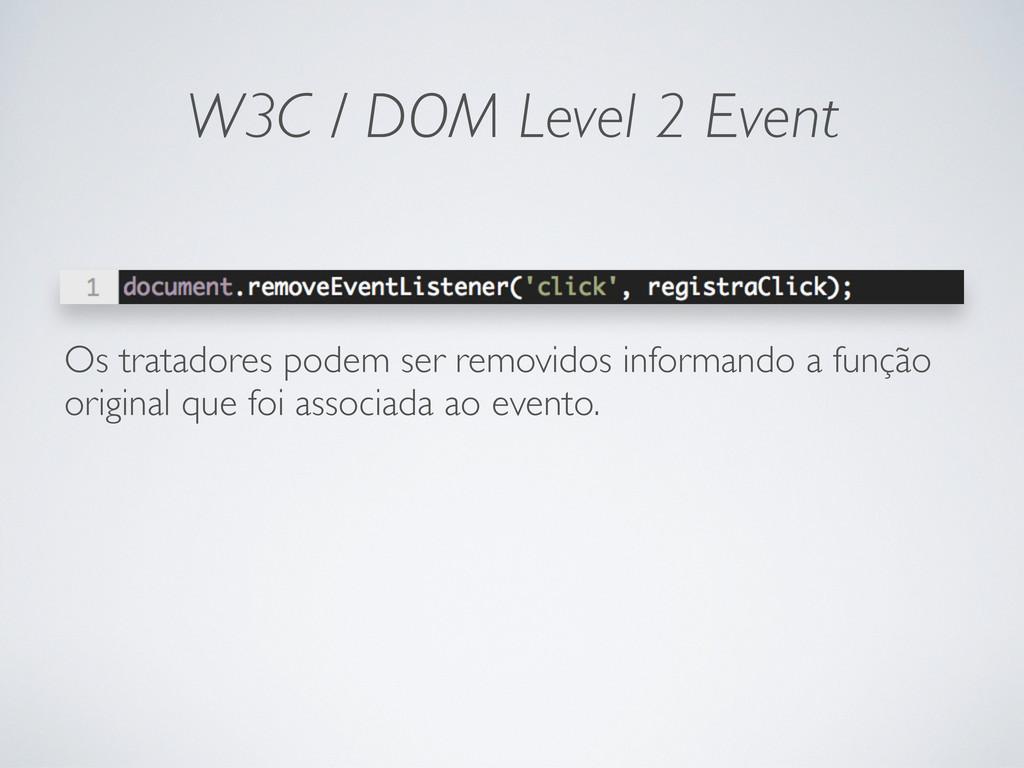 W3C / DOM Level 2 Event Os tratadores podem ser...