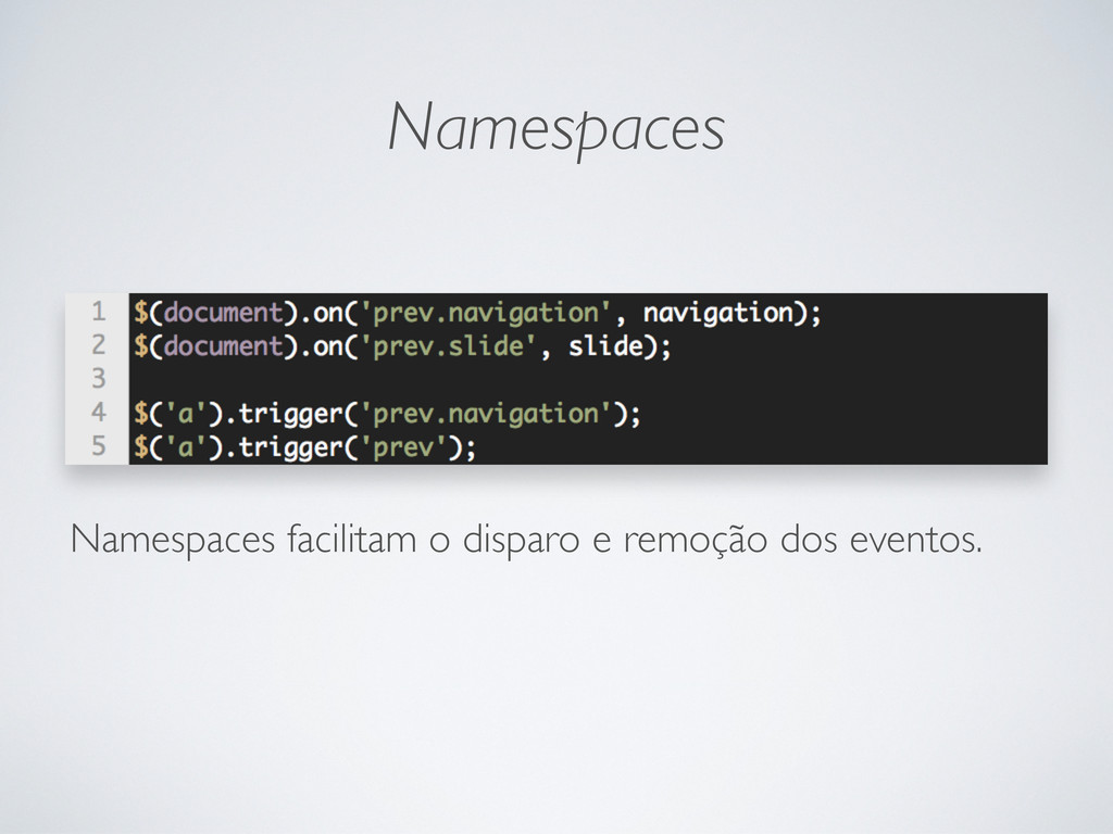 Namespaces Namespaces facilitam o disparo e rem...