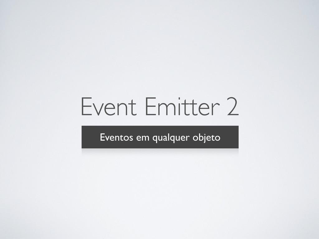 Event Emitter 2 Eventos em qualquer objeto