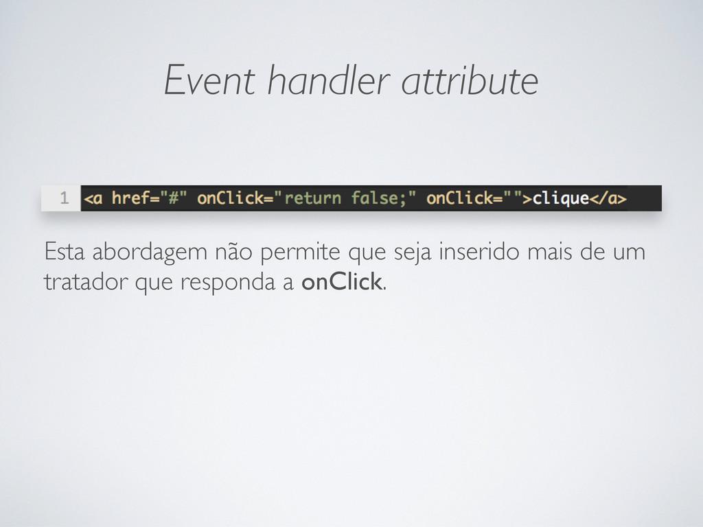 Event handler attribute Esta abordagem não perm...