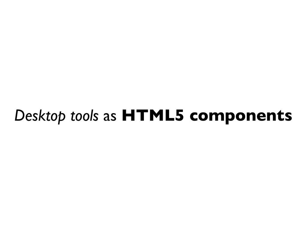 Desktop tools as HTML5 components