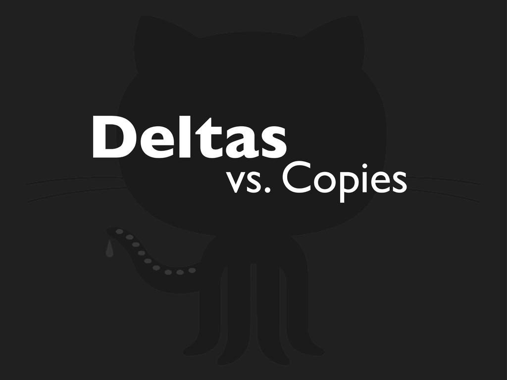 Deltas vs. Copies