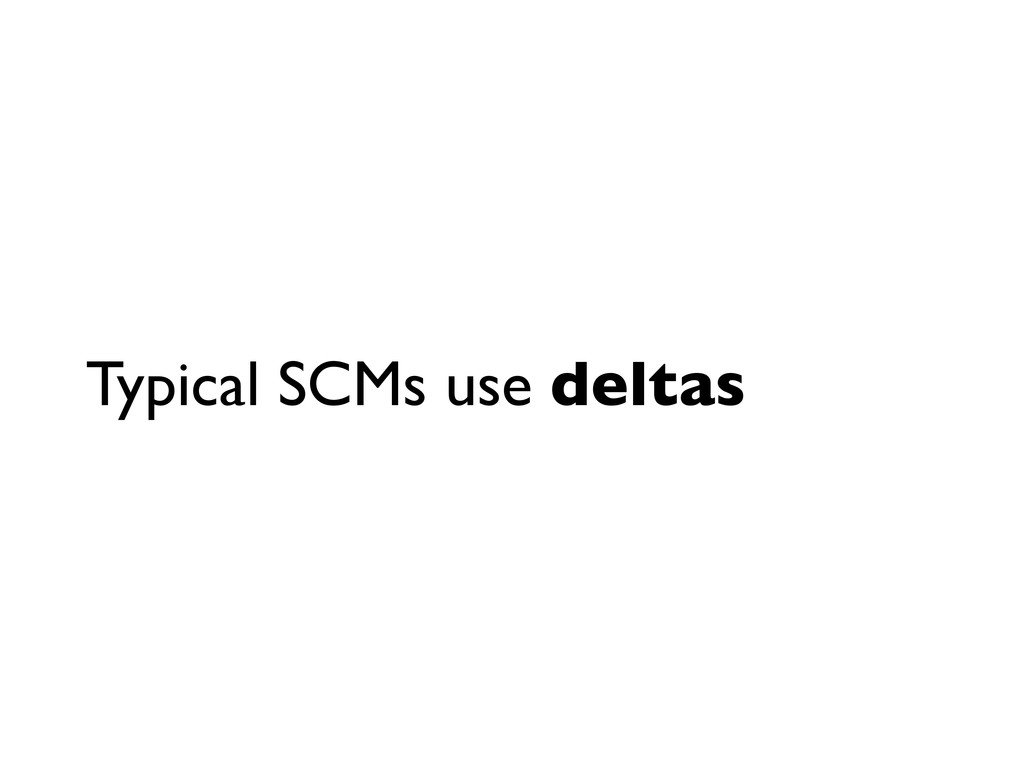 Typical SCMs use deltas