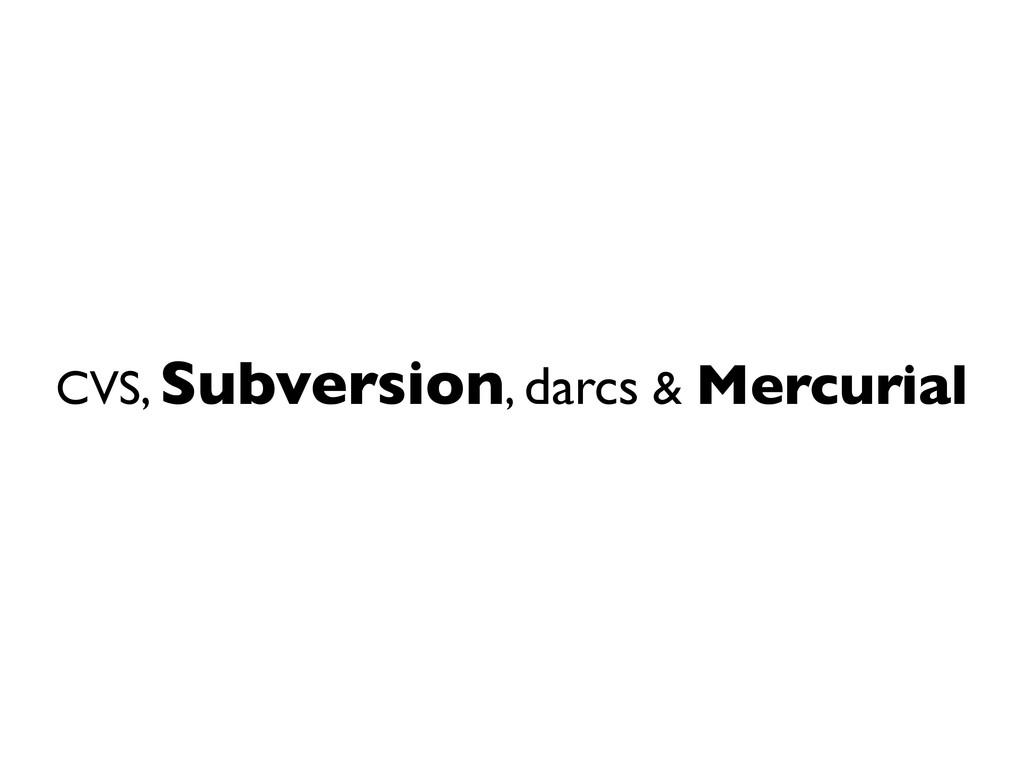 CVS, Subversion, darcs & Mercurial
