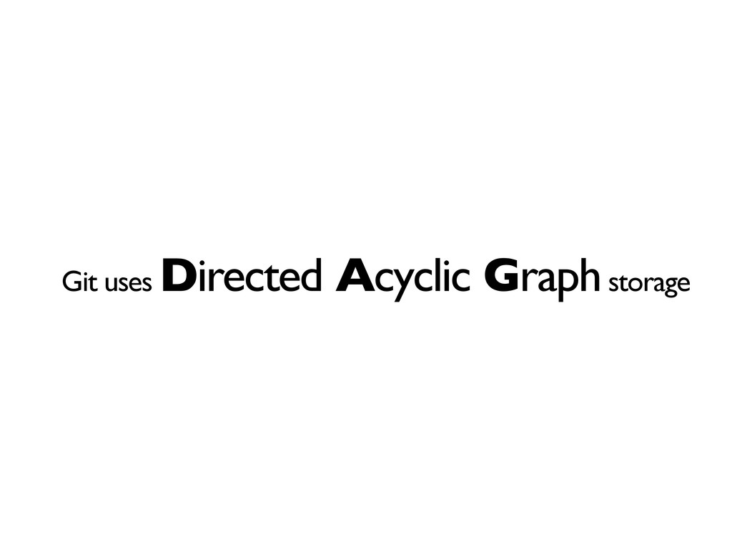 Git uses Directed Acyclic Graph storage