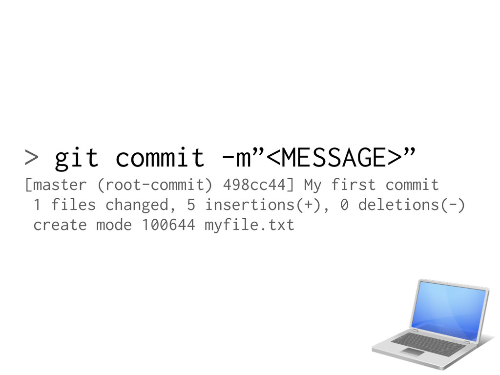 """> git commit -m""""<MESSAGE>"""" [master (root-commit..."""