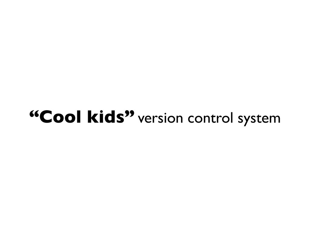 """""""Cool kids"""" version control system"""