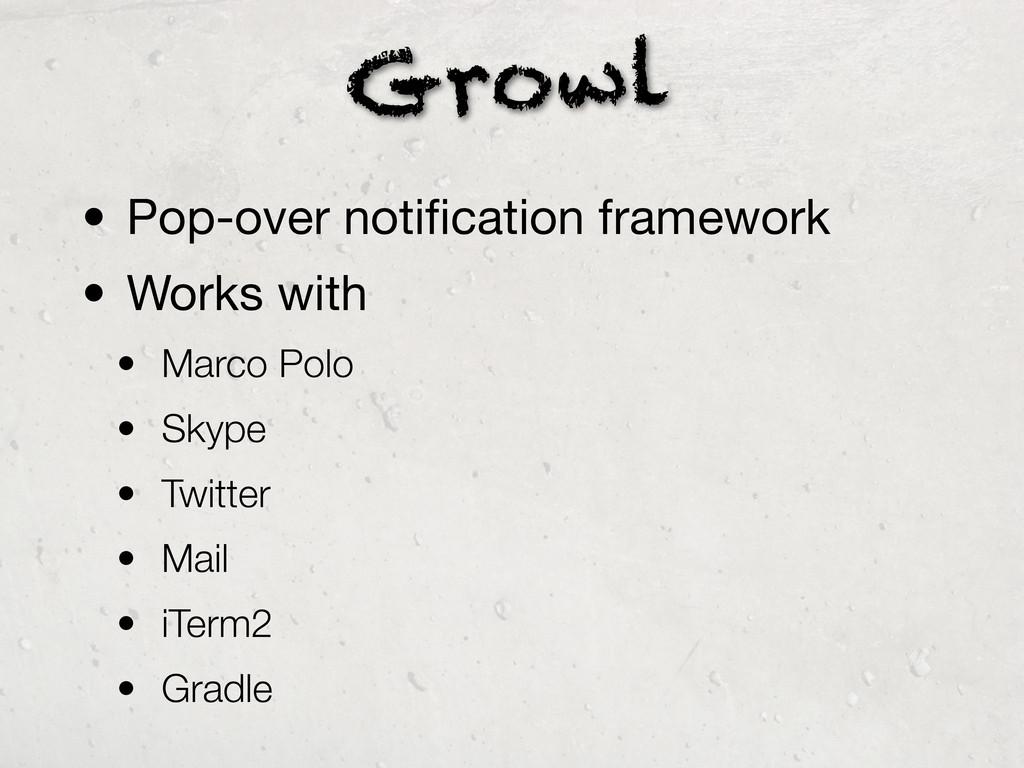 Growl • Pop-over notification framework • Works ...