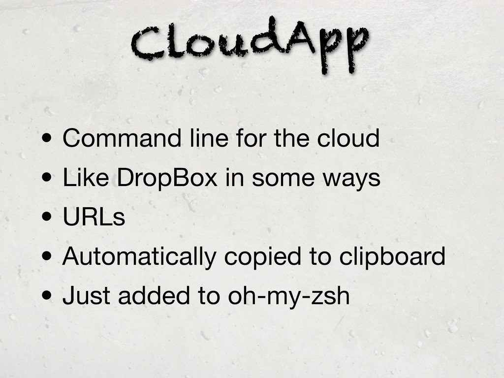 CloudApp • Command line for the cloud • Like Dr...