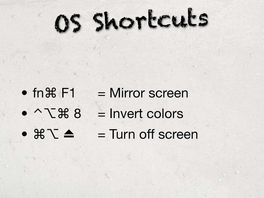 OS Shortcuts • fn⌘ F1  = Mirror screen • ⌃⌥⌘ ...