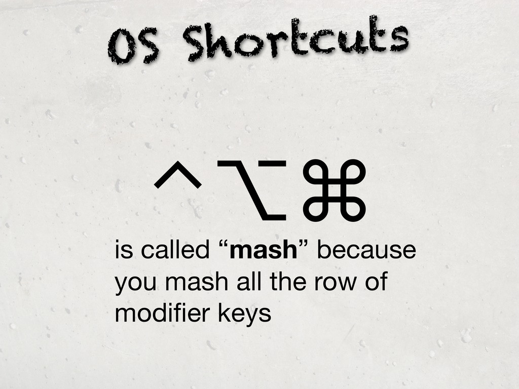 """OS Shortcuts is called """"mash"""" because you mash ..."""