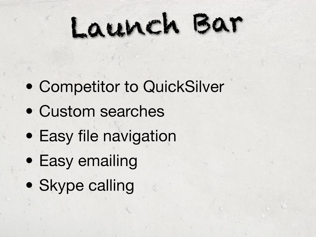 Launch Bar • Competitor to QuickSilver • Custom...