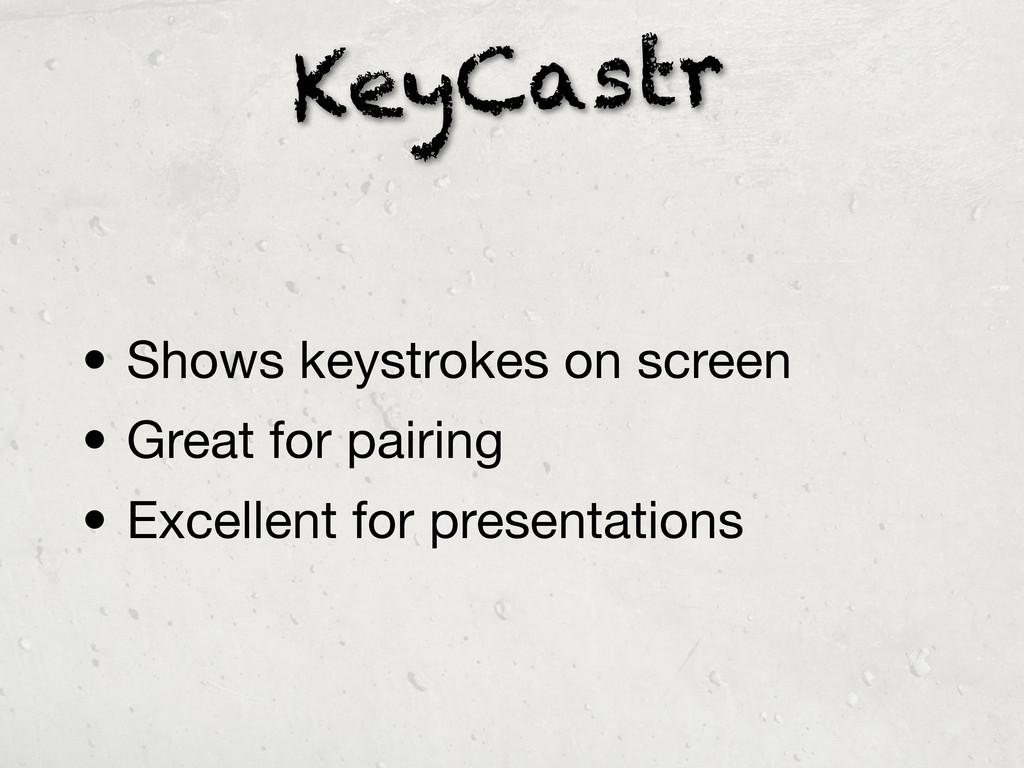 KeyCastr • Shows keystrokes on screen • Great f...