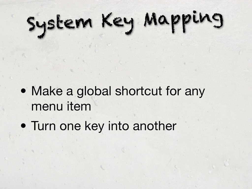System Key Mapping • Make a global shortcut for...