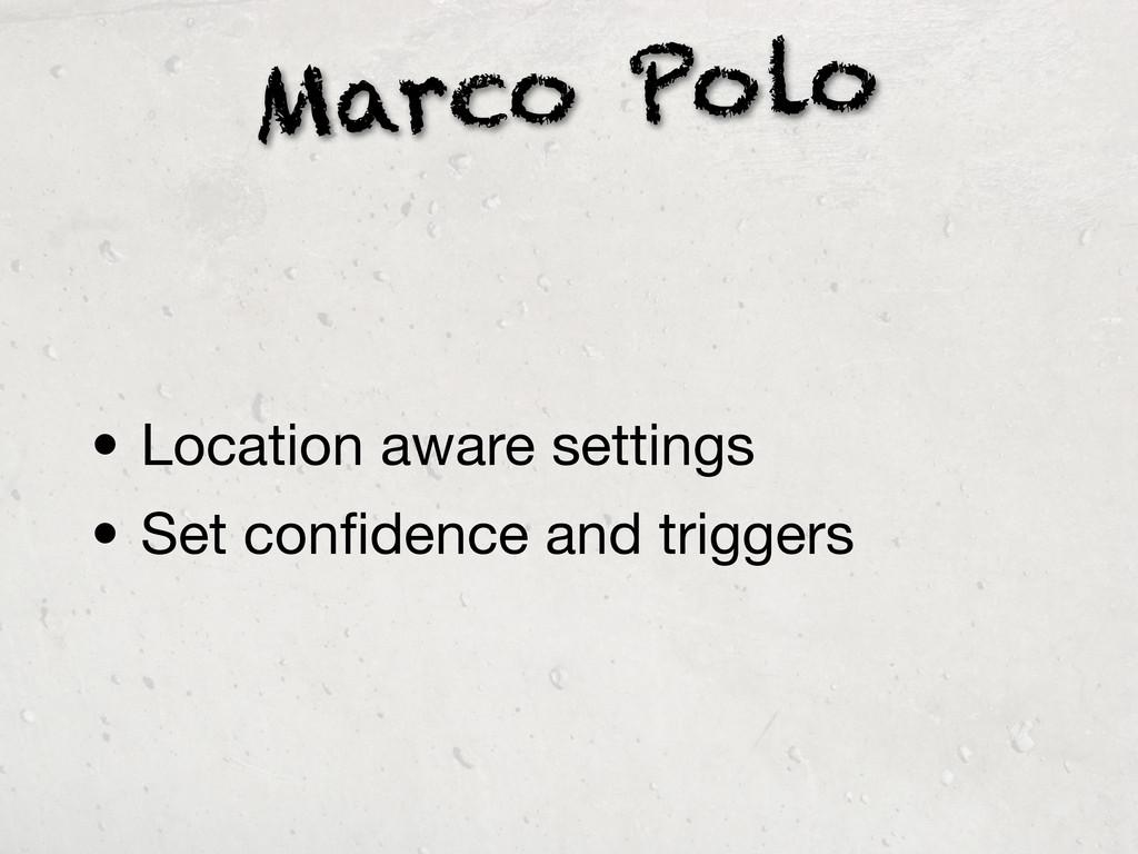 Marco Polo • Location aware settings • Set confi...