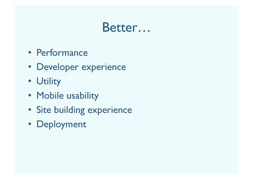 Better… •  Performance •  Developer experience ...